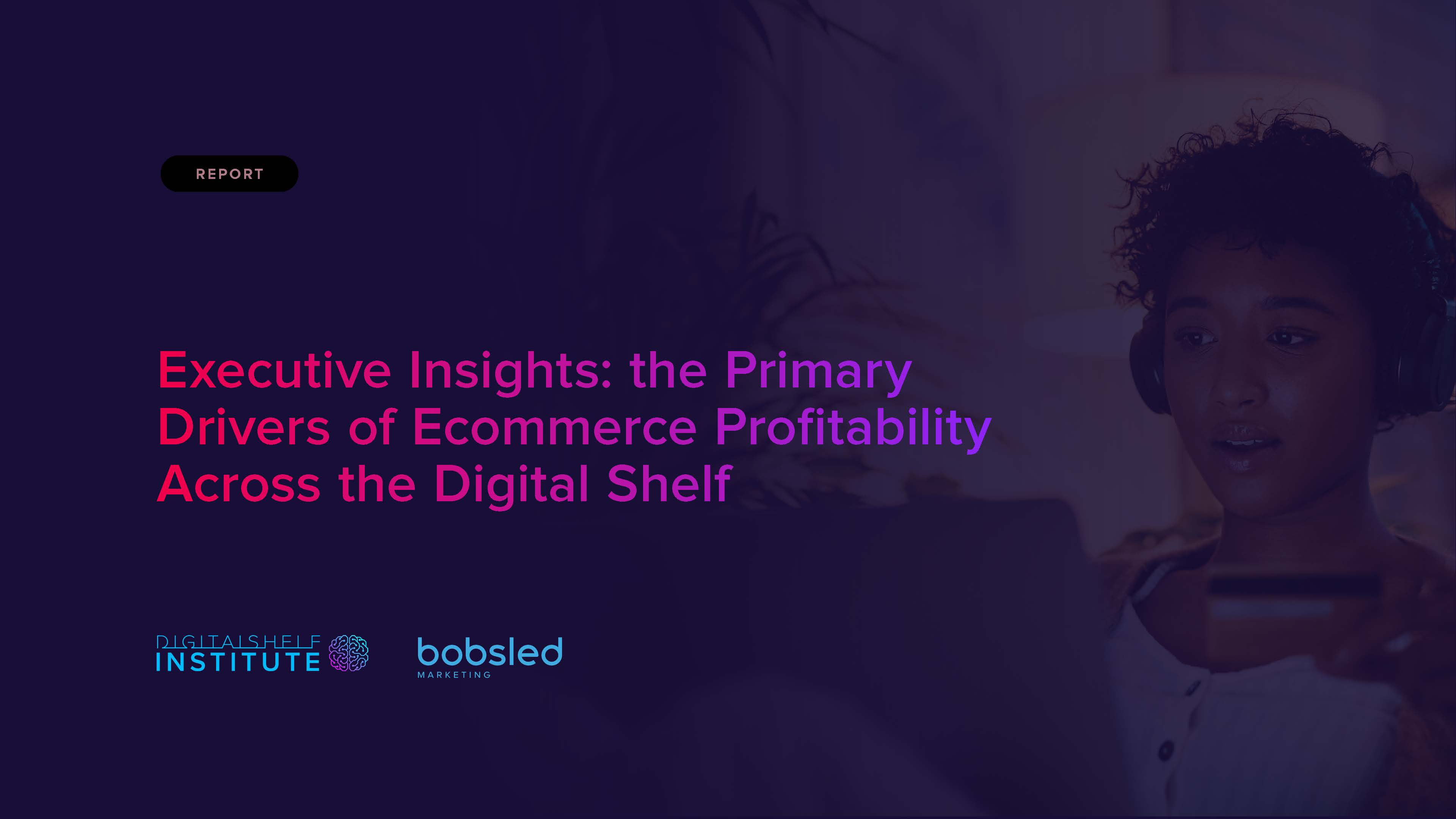 Executive Insights - the Primary Drivers of Ecommerce Profitability Across the Digital Shelf